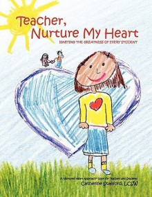 Teacher, Nurture My Heart: Igniting the Greatness of Every Student - Catherine Stafford