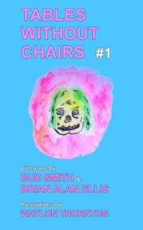 Tables Without Chairs #1 - Brian Alan Ellis,Bud Smith,Waylon Thornton