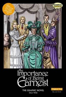 Importance of Being Earnest the Graphic Novel: Original Text - Oscar Wilde