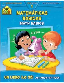 Math Basics 1 Bilingual: I Know It! - School Zone Publishing Company, Barbara Gregorich
