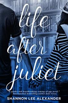 Life After Juliet - Shannon Lee Alexander