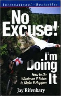 No Excuse! I'm Doing It (For Network Marketers) (Personal Development Series) (Personal Development Series) - Jay Rifenbary