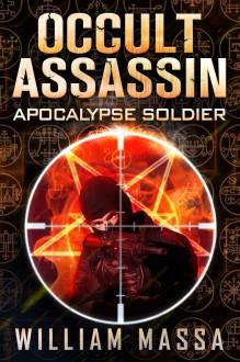 Occult Assassin #2: Apocalypse Soldier - William Massa