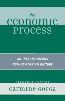 The Economic Process: An Instantaneous Non-Newtonian Picture - Carmine Gorga