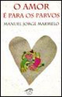 O Amor é Para os Parvos - Manuel Jorge Marmelo