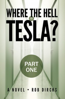 Where the Hell is Tesla? (Part One) - Rob Dircks