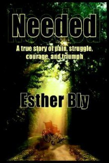 Needed: A True Story of Pain Struggle, Courage, and Triumph - Esther Bly