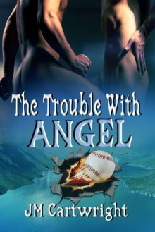 The Trouble With Angel - J.M. Cartwright