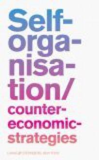 Self Organisation: Counter Economic Strategies - Will Bradley