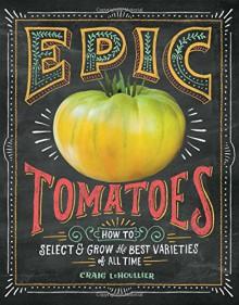 The Tomato Grower's Handbook - Sara LeHoullier, Craig Lehoullier