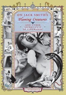 On Jack Smith's Flaming Creatures and Other Secret-Flix of Cinemaroc - J. Hoberman