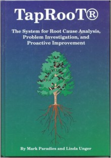 Taproot: The System for Root Cause Analysis, Problem Investigation & Proactive Improvement - Mark Paradies