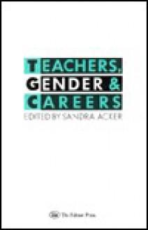 Teachers, Gender & Careers - Sandra Acker