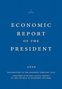 Economic Report Of The President 2010 - The Council of Economic Advisers of the President, Executive Office of the President of the United States, The Council of Economic Advisers of the