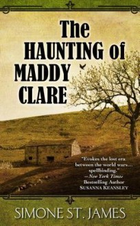 [ The Haunting of Maddy Clare BY St James, Simone ( Author ) ] { Hardcover } 2014 - Simone St James