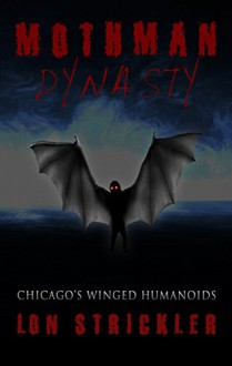 Mothman Dynasty: Chicago's Winged Humanoids - Lon Strickler