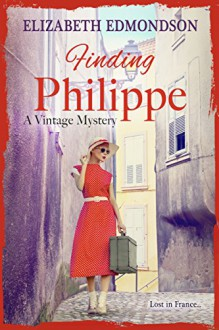 Finding Philippe: Lost in France... - Elizabeth Edmondson