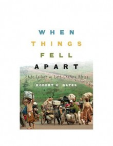 When Things Fell Apart (Cambridge Studies in Comparative Politics) - Robert H. Bates