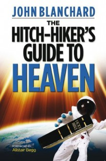Hitchhiker's Guide to Heaven - John Blanchard