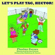 Let's Play Tag, Hector! - Florine Crews