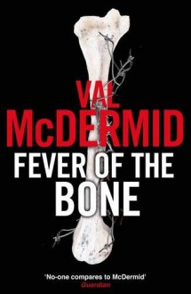 Fever of the Bone - Val McDermid, Gerard Doyle