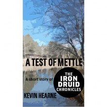 A Test of Mettle (The Iron Druid Chronicles #3.5) - Kevin Hearne