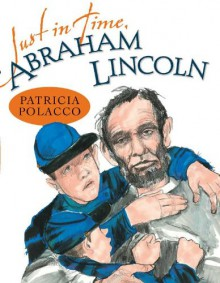 Just in Time, Abraham Lincoln - Patricia Polacco
