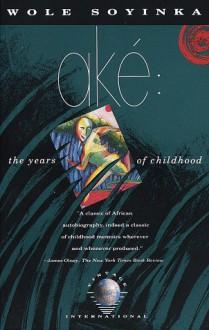 Aké: The Years of Childhood - Wole Soyinka