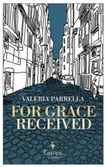 For Grace Received - Valeria Parrella, Antony Shugaar
