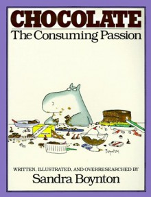 Chocolate : the Consuming Passion - Sandra Boynton