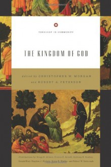The Kingdom of God (Theology in Community) - Christopher W. Morgan, Robert A. Peterson, Bruce K. Waltke