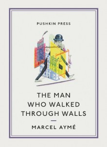 The Man Who Walked through Walls - Marcel Ayme