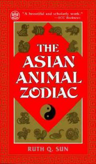 The Asian Animal Zodiac - Ruth Q. Sun