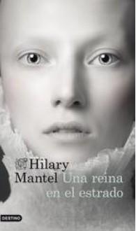 Una reina en el estrado (Ana Bolena) (Thomas Cromwell, #2) - Hilary Mantel