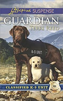 Guardian (Classified K-9 Unit #1) - Terri Reed