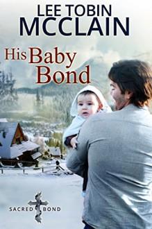 His Baby Bond (Christian Romance): Sacred Bond Series Book 1 - Lee Tobin McClain