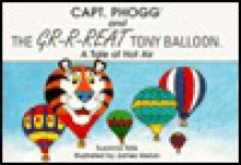 Capt. Phogg and the GR-R-REAT Tony Balloon: A tale of hot air - Suzanne Tate, James Melvin