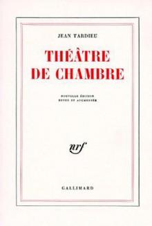 Théâtre de chambre - Jean Tardieu