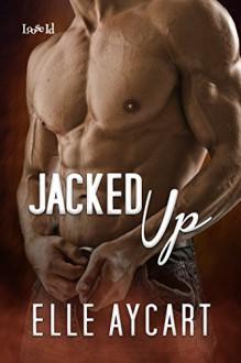 Jacked Up (Bowen Boys Book 4) - Elle Aycart