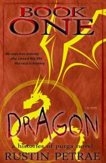 Dragon (Histories of Purga, #1) - Rustin Petrae