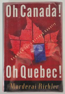 Oh Canada! Oh Quebec!: Requiem for a Divided Country - Mordecai Richler
