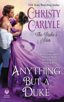 Anything But a Duke: The Duke's Den - Christy Carlyle