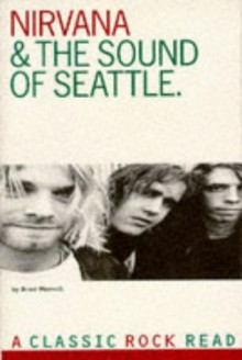 NIRVana: The Sound of Seattle: A Classic Rock Read - Brad Morrell