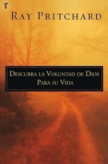 Descruba la Voluntad de Dios Para su Vida - Ray Pritchard