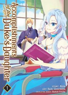 Accomplishments of the Duke's Daughter, Vol. 1 - Michael Reia,Angela Liu,Suki Umemiya