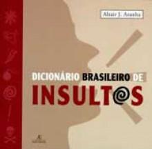 Dicionário Brasileiro de Insultos - Altair J. Aranha