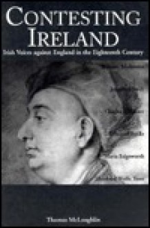 Contesting Ireland: Irish Voices Against England in the Eighteenth Century - T. O. McLoughlin