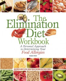 The Elimination Diet Workbook: Determine Which Foods Are Making You Sick So You Can Eat Well and Feel Great! - Maggie Moon