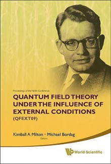 Quantum Field Theory Under the Influence of External Conditions (Qfext09): Devoted to the Centenary of H B G Casimir - Proceedings of the Ninth Conference - Kimball A. Milton