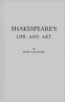Shakespeare's Life and Art - Peter Alexander